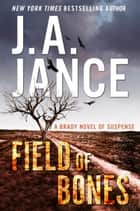 Field of Bones - A Brady Novel of Suspense ebook by J. A Jance