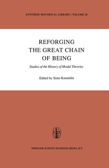 Reforging the Great Chain of Being - Studies of the History of Modal Theories ebook by