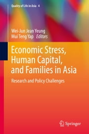 Economic Stress, Human Capital, and Families in Asia - Research and Policy Challenges ebook by
