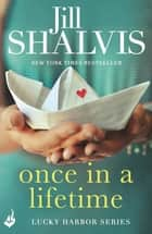 Once in a Lifetime: Lucky Harbor 9 ebook by Jill Shalvis