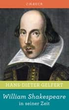 William Shakespeare in seiner Zeit ebook by Hans-Dieter Gelfert
