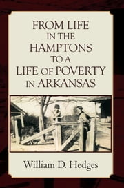 FROM LIFE IN THE HAMPTONS TO A LIFE OF POVERTY IN ARKANSAS ebook by William D. Hedges