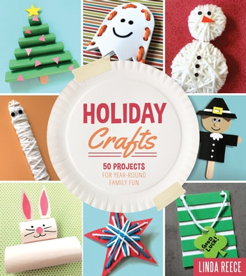Holiday Crafts - 50 Projects for Year-Round Family Fun ebook by Linda Reece