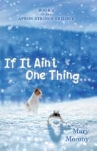 If It Ain'T One Thing . . . ebook by Mary Morony