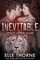 Inevitable - Only After Dark ebook by Elle Thorne