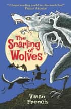 The Snarling of Wolves - The Sixth Tale from the Five Kingdoms ebook by Vivian French, Ross Collins