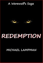 Redemption - A Werewolf's Saga, #3 ebook by Michael Lampman