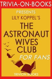 The Astronaut Wives Club: A True Story by Lily Koppel (Trivia-On-Books) ebook by Trivion Books