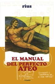 Manual del perfecto ateo ebook by Rius