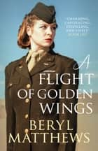 A Flight of Golden Wings ebook by Beryl Matthews