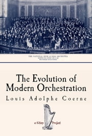 The Evolution of Modern Orchestration ebook by Louis Adolphe Coerne,Linda Cantoni