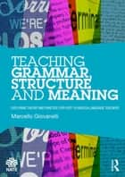 Teaching Grammar, Structure and Meaning ebook by Marcello Giovanelli