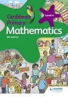 Caribbean Primary Mathematics Book 4 6th edition ebook by Karen Morrison