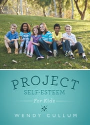 Project Self-Esteem - For Kids ebook by Wendy Cullum