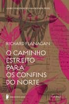 O caminho estreito para os confins do Norte ebook by Richard Flanagan