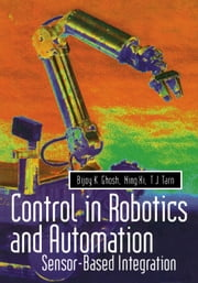 Control in Robotics and Automation: Sensor Based Integration ebook by Ghosh, Bijoy K.