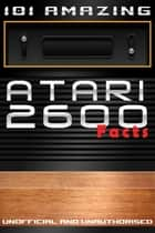 101 Amazing Atari 2600 Facts ebook by Jimmy Russell