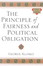 The Principle of Fairness and Political Obligation ebook by George Klosko
