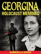 Georgina: Holocaust Memoirs ebook by Gabriella Kovac