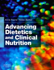 Advancing Dietetics and Clinical Nutrition E-Book ebook by Anne Payne, BSc PhD RD, Helen M. Barker,...