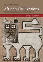African Civilizations - An Archaeological Perspective ebook by Graham Connah