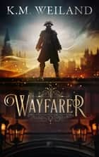 Wayfarer ebook by K.M. Weiland