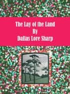 The Lay of the Land ebook by Dallas Lore Sharp