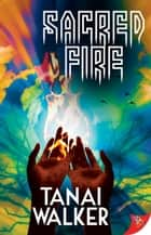 Sacred Fire ebook by Tanai Walker