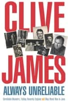 Always Unreliable: Unreliable Memoirs Books 1 - 3 ebook by Clive James