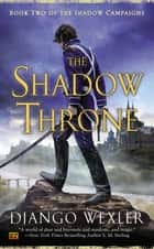 The Shadow Throne ebook by Django Wexler