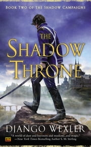 The Shadow Throne - Book Two of the Shadow Campaigns ebook by Django Wexler