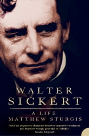 Walter Sickert: A Life (Text Only) ebook by Matthew Sturgis