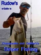 Rudow's e-Guide to Chesapeake and Delmarva Striper Fishing ebook by Lenny Rudow