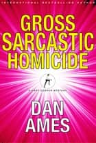 Gross Sarcastic Homicide - Mary Cooper Mystery #3 ebook by Dan Ames
