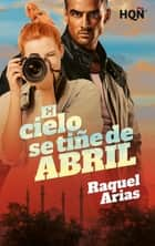 El cielo se tiñe de abril ebook by Raquel Arias