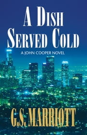A Dish Served Cold - A John Cooper Novel ebook by G.S. Marriott