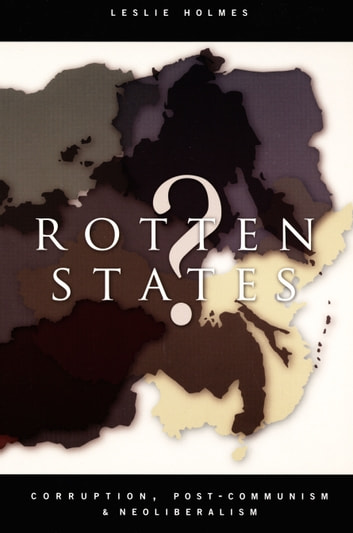 Rotten States? - Corruption, Post-Communism, and Neoliberalism ebook by Leslie Holmes