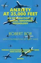 Anxiety at 35,000 Feet - An Introduction to Clinical Aerospace Psychology ebook by Robert Bor, Brett Kahr