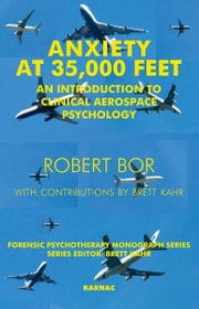 Anxiety at 35,000 Feet - An Introduction to Clinical Aerospace Psychology ebook by Robert Bor,Brett Kahr