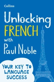 Unlocking French with Paul Noble ebook by Paul Noble