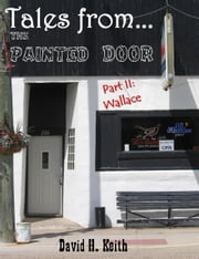 Tales from The Painted Door II: Wallace ebook by David H. Keith