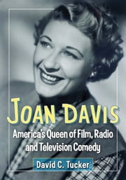 Joan Davis - America's Queen of Film, Radio and Television Comedy ebook by David C. Tucker