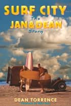Surf City - The Jan and Dean Story eBook by Dean Torrence, Mike Love