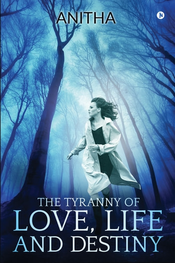The Tyranny of Love, Life and Destiny ebook by Anitha