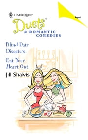 Blind Date Disasters & Eat Your Heart Out - An Anthology ebook by Jill Shalvis