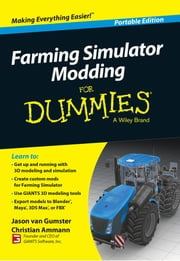 Farming Simulator Modding For Dummies ebook by Jason van Gumster, Christian Ammann