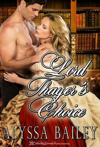 Lord Thayer's Choice ebook by Alyssa Bailey