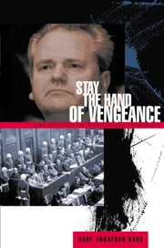 Stay the Hand of Vengeance - The Politics of War Crimes Tribunals ebook by Gary Jonathan Bass