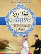 Let's Talk Arabic ebook by Dr. Adam