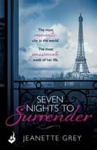 Seven Nights To Surrender: Art of Passion 1 ebook by Jeanette Grey